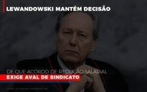 Lewnadowiski Mantem Decisao De Que Acordo De Reducao Salarial Exige Aval Dosindicato Notícias E Artigos Contábeis Notícias E Artigos Contábeis - Carvalho Contabilidade