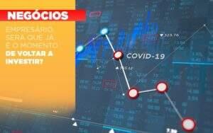 Empresario Sera Que Ja E O Momento De Voltar A Investir Notícias E Artigos Contábeis - Carvalho Contabilidade
