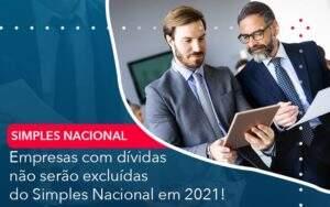 Empresas Com Dividas Nao Serao Excluidas Do Simples Nacional Em 2021 Abrir Empresa Simples - Carvalho Contabilidade